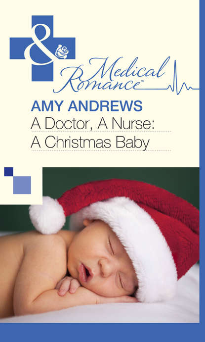 Amy Andrews A Doctor, A Nurse: A Christmas Baby amy andrews a mother for matilda