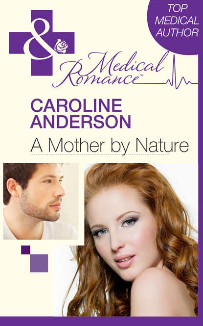 Caroline Anderson A Mother by Nature caroline anderson best friend to wife and mother
