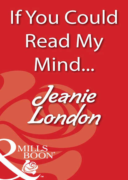 Фото - Jeanie London If You Could Read My Mind... jeanie london over the edge