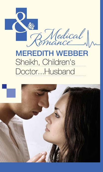 Meredith Webber Sheikh, Children's Doctor...Husband meredith webber bride at bay hospital