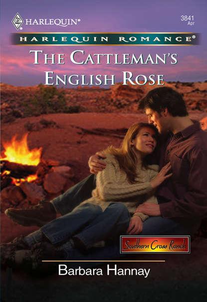 Barbara Hannay The Cattleman's English Rose недорого