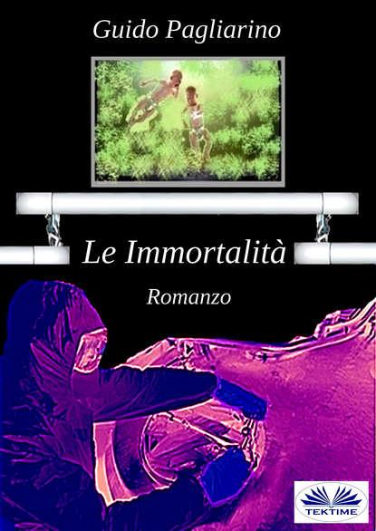 Guido Pagliarino Le Immortalità guido pagliarino il vento dell amore – saggio