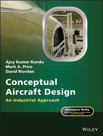 David Riordan Conceptual Aircraft Design. An Industrial Approach forrester alexander i j aircraft aerodynamic design geometry and optimization