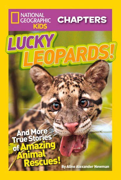 Aline Newman Alexander National Geographic Kids Chapters: Lucky Leopards: And More True Stories of Amazing Animal Rescues недорого