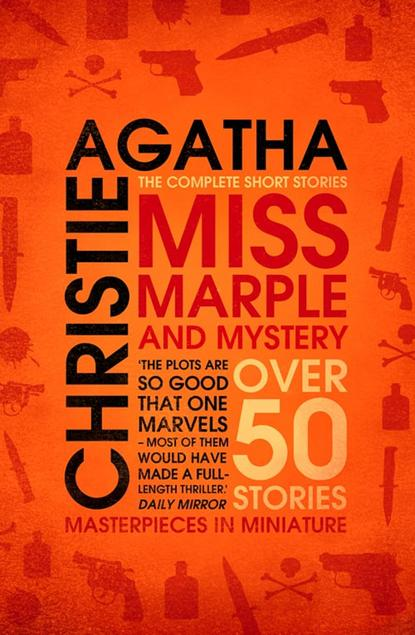 Агата Кристи Miss Marple – Miss Marple and Mystery: The Complete Short Stories агата кристи miss marple s final cases