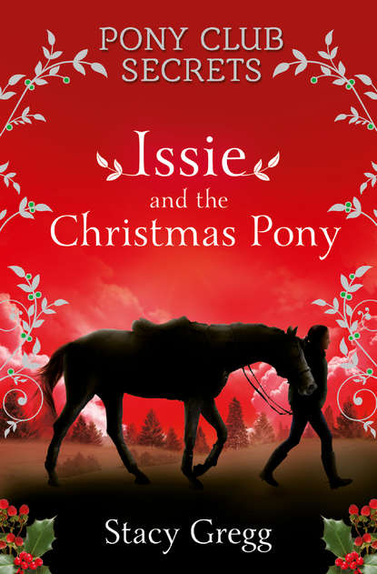 Stacy Gregg Issie and the Christmas Pony: Christmas Special gina calanni how to bake the perfect christmas cake