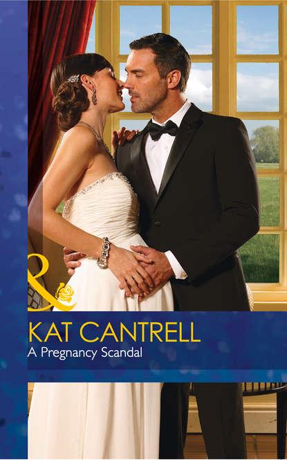 Kat Cantrell A Pregnancy Scandal