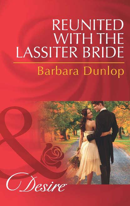 Barbara Dunlop Reunited with the Lassiter Bride недорого