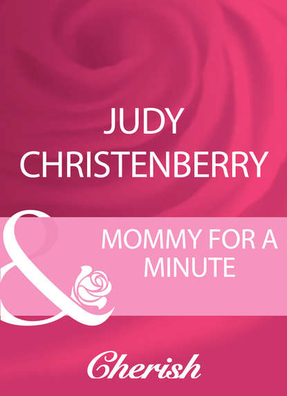 Judy Christenberry Mommy For A Minute недорого
