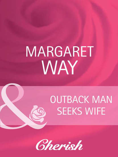 Margaret Way Outback Man Seeks Wife caroline anderson best friend to wife and mother