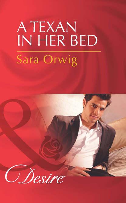 Sara Orwig A Texan in Her Bed sara orwig cala te e beija me
