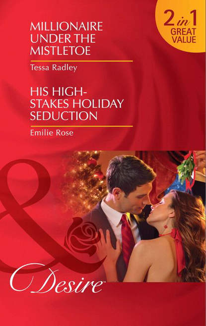 Emilie Rose Millionaire Under the Mistletoe / His High-Stakes Holiday Seduction: Millionaire Under the Mistletoe / His High-Stakes Holiday Seduction patricia seeley the millionaire meets his match