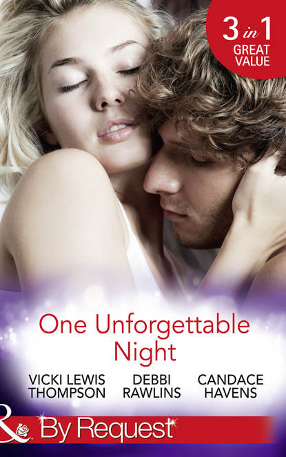 Debbi Rawlins One Unforgettable Night: Wild at Heart / From This Moment On / Her Last Best Fling