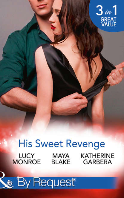 Katherine Garbera His Sweet Revenge: Wedding Vow of Revenge / His Ultimate Prize / Bound by a Child