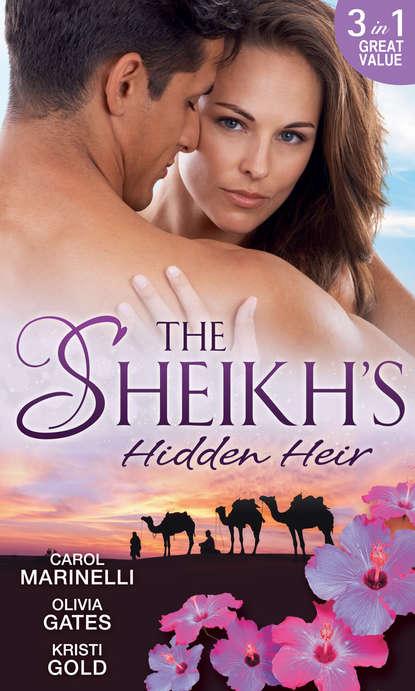 Фото - CAROL MARINELLI The Sheikh's Hidden Heir: Secret Sheikh, Secret Baby / The Sheikh's Claim / The Return of the Sheikh sharon kendrick the sheikh s secret baby