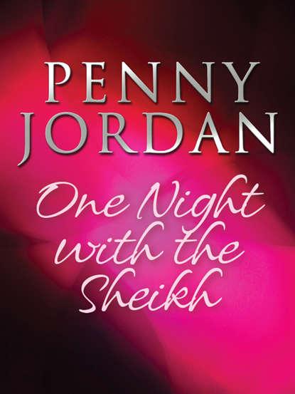 Пенни Джордан One Night with the Sheikh