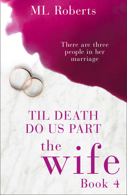 Фото - ML Roberts The Wife – Part Four: Till Death Do Us Part jane asher the longing a bestselling psychological thriller you won't be able to put down