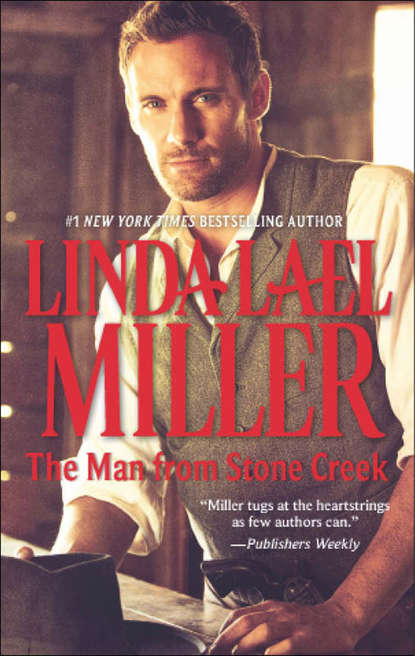 Linda Miller Lael The Man from Stone Creek linda gray the road to happiness is always under construction unabridged