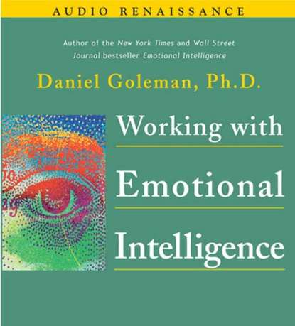 Фото - Ph.D. Prof. Daniel Goleman Working with Emotional Intelligence джил хессон emotional intelligence pocketbook little exercises for an intuitive life
