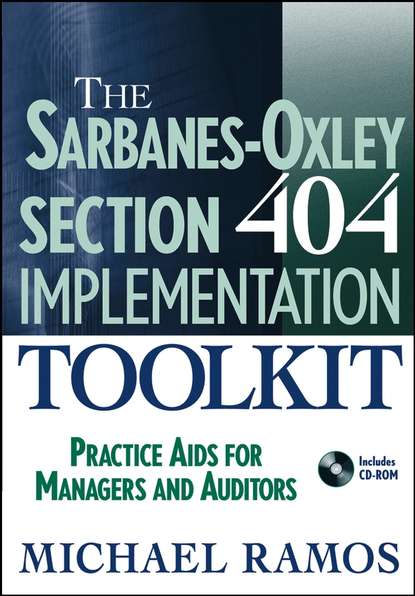 Группа авторов The Sarbanes-Oxley Section 404 Implementation Toolkit donna kennedy glans corporate integrity a toolkit for managing beyond compliance
