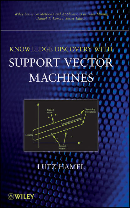 Группа авторов Knowledge Discovery with Support Vector Machines jason bell machine learning hands on for developers and technical professionals