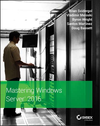 Фото - Santos Martinez Mastering Windows Server 2016 brian svidergol mastering microsoft exchange server 2016