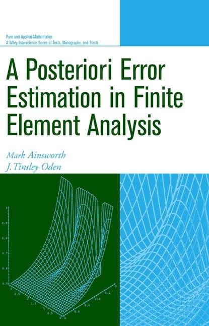 Mark Ainsworth A Posteriori Error Estimation in Finite Element Analysis error analysis