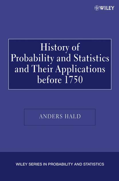 Группа авторов A History of Probability and Statistics and Their Applications before 1750 группа авторов applications of statistics to industrial experimentation
