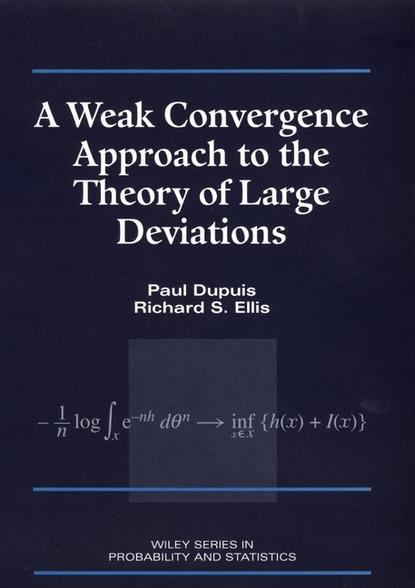 Фото - Paul Dupuis A Weak Convergence Approach to the Theory of Large Deviations helen westgeest video art theory a comparative approach