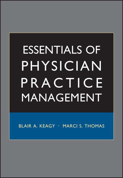 Marci Thomas S. Essentials of Physician Practice Management недорого