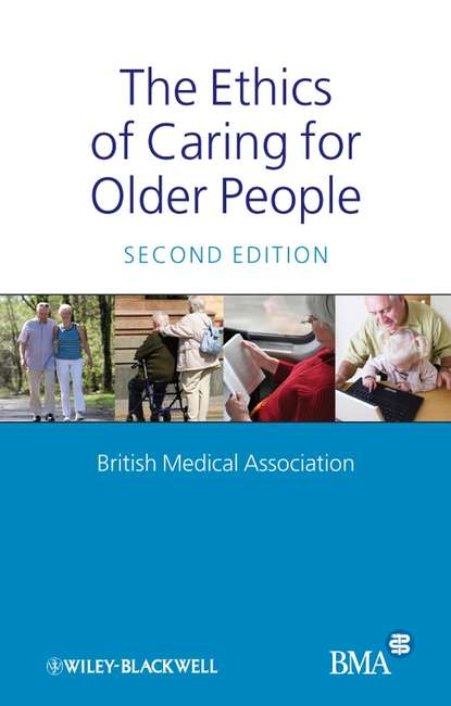 Группа авторов The Ethics of Caring for Older People british association medical medical ethics today the bma s handbook of ethics and law