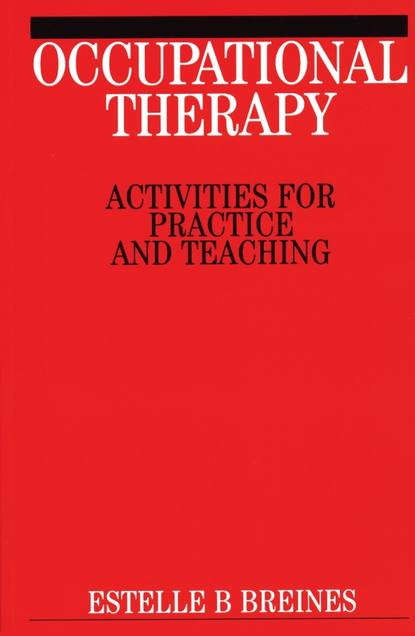 Группа авторов Occupational Therapy Activities goodacre lynne rheumatology practice in occupational therapy promoting lifestyle management