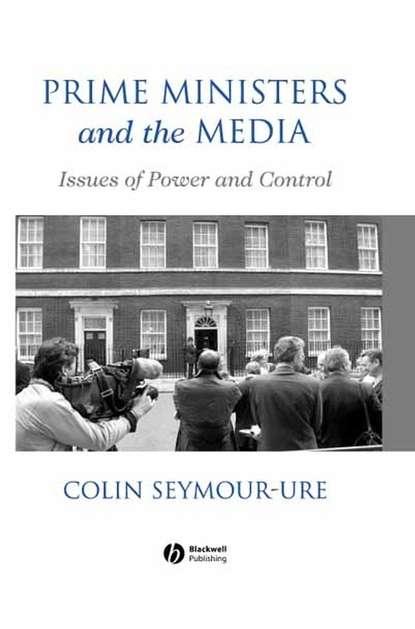 Группа авторов Prime Ministers and the Media manage
