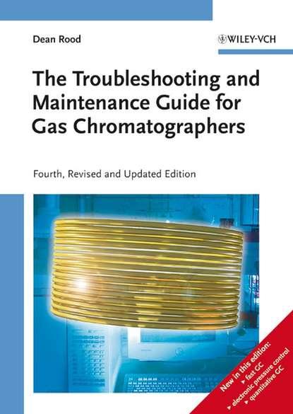 Фото - Группа авторов The Troubleshooting and Maintenance Guide for Gas Chromatographers tsaioun katya admet for medicinal chemists a practical guide