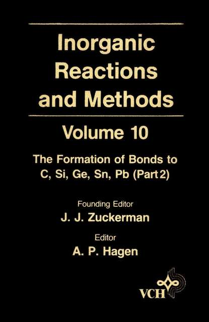 A. Hagen P. Inorganic Reactions and Methods, The Formation of Bonds to C, Si, Ge, Sn, Pb (Part 2) a norman d inorganic reactions and methods the formation of bonds to o s se te po part 2