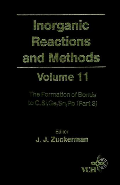 A. Hagen P. Inorganic Reactions and Methods, The Formation of Bonds to C, Si, Ge, Sn, Pb (Part 3) a norman d inorganic reactions and methods the formation of bonds to o s se te po part 2