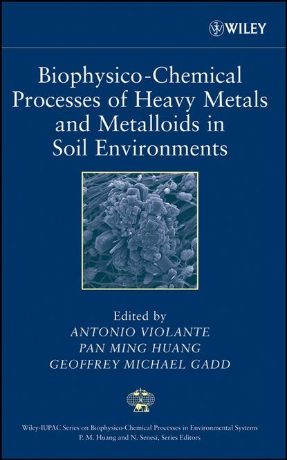 Antonio Violante Biophysico-Chemical Processes of Heavy Metals and Metalloids in Soil Environments a monograph about the drops in economic soil