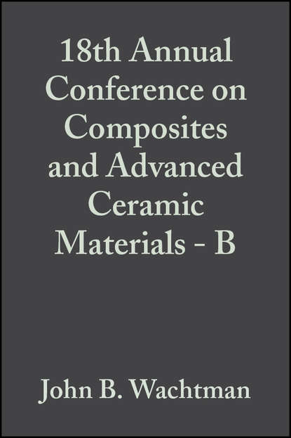 John Wachtman B. 18th Annual Conference on Composites and Advanced Ceramic Materials - B недорого