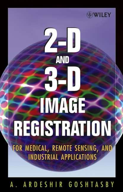 Arthur Goshtasby Ardeshir 2-D and 3-D Image Registration недорого