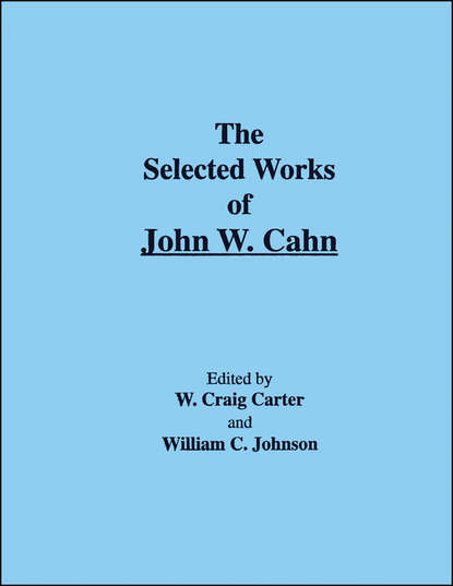William Johnson C. The Selected Works of John W. Cahn selected books and journals in science and engineering