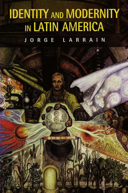 Jorge Larrain Identity and Modernity in Latin America modernity and identity construction