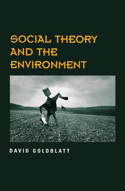 Фото - David Goldblatt Social Theory and the Environment david peterson the politics of genocide