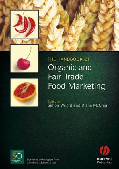 Фото - Simon Wright The Handbook of Organic and Fair Trade Food Marketing mark moberg fair trade and social justice