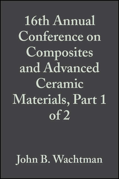 John Wachtman B. 16th Annual Conference on Composites and Advanced Ceramic Materials, Part 1 of 2 недорого