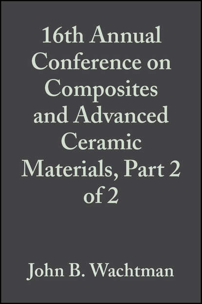John Wachtman B. 16th Annual Conference on Composites and Advanced Ceramic Materials, Part 2 of 2 недорого