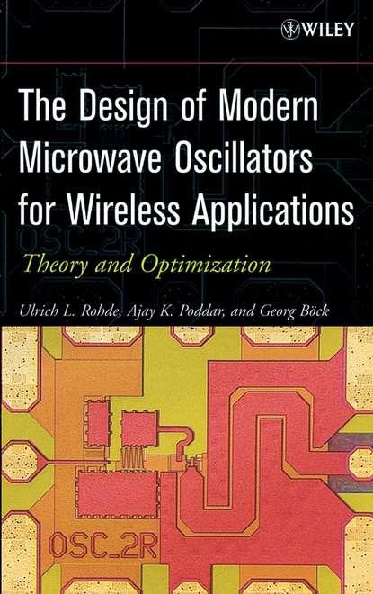 Ulrich Rohde L. The Design of Modern Microwave Oscillators for Wireless Applications andrei grebennikov rf and microwave transistor oscillator design