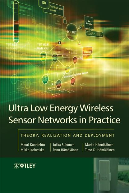 Mauri Kuorilehto Ultra-Low Energy Wireless Sensor Networks in Practice stojmenovic ivan wireless sensor and actuator networks algorithms and protocols for scalable coordination and data communication