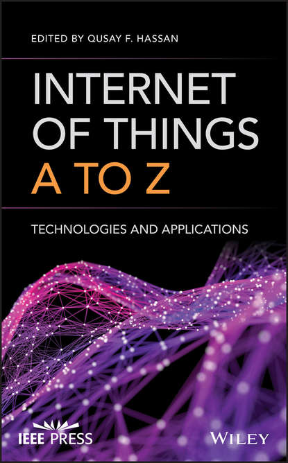 Qusay Hassan F. Internet of Things A to Z maciej kranz building the internet of things implement new business models disrupt competitors transform your industry