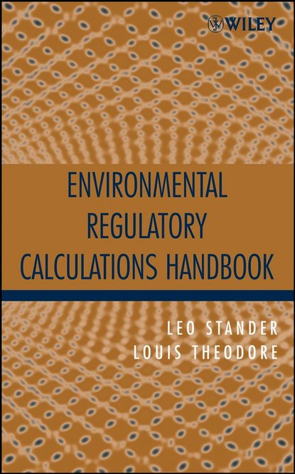 Louis Theodore Environmental Regulatory Calculations Handbook myer kutz handbook of environmental engineering