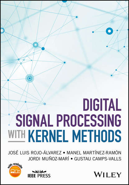 Manel Martinez-Ramon Digital Signal Processing with Kernel Methods donald reay s digital signal processing and applications with the omap l138 experimenter